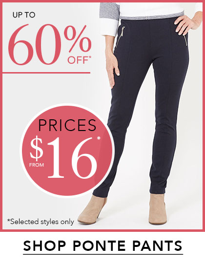 Ponte Pants from $16*